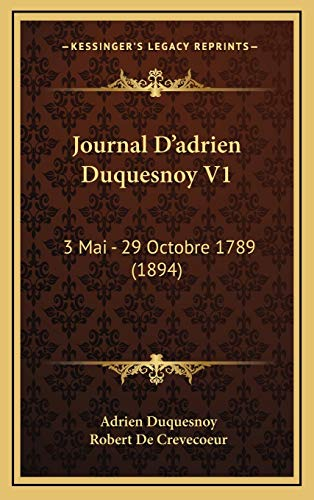 9781168267535: Journal D'adrien Duquesnoy V1: 3 Mai - 29 Octobre 1789 (1894) (French Edition)