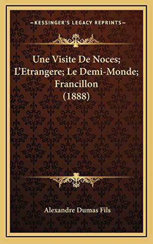 9781168268297: Une Visite De Noces; L'Etrangere; Le Demi-Monde; Francillon (1888) (French Edition)