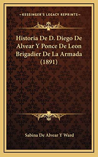 9781168272454: Historia De D. Diego De Alvear Y Ponce De Leon Brigadier De La Armada (1891) (Spanish Edition)