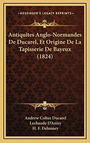 9781168274670: Antiquites Anglo-Normandes de Ducarel, Et Origine de La Tapisserie de Bayeux (1824)