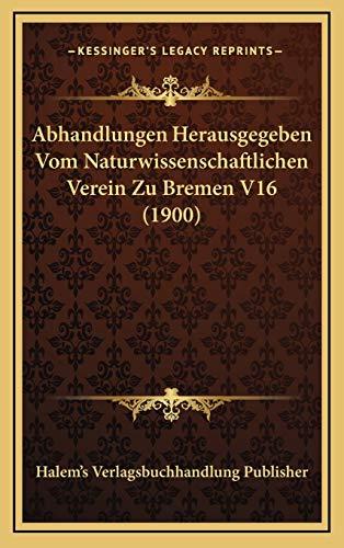 9781168277787: Abhandlungen Herausgegeben Vom Naturwissenschaftlichen Verein Zu Bremen V16 (1900) (German Edition)