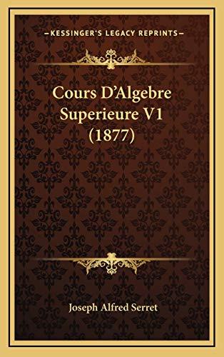 9781168277893: Cours D'Algebre Superieure V1 (1877)