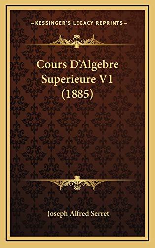 9781168277978: Cours D'Algebre Superieure V1 (1885)