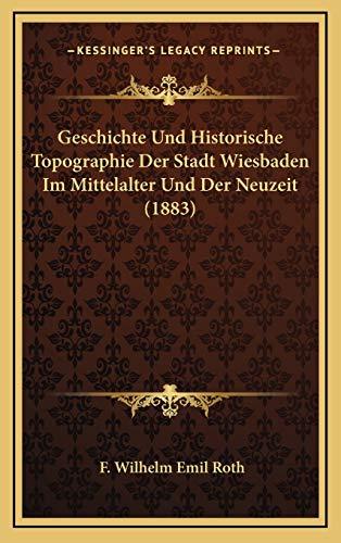 9781168279958: Geschichte Und Historische Topographie Der Stadt Wiesbaden Im Mittelalter Und Der Neuzeit (1883)