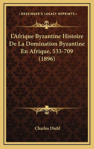 9781168280039: L'Afrique Byzantine Histoire de La Domination Byzantine En Afrique, 533-709 (1896)