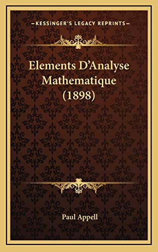 9781168281920: Elements D'Analyse Mathematique (1898) (French Edition)