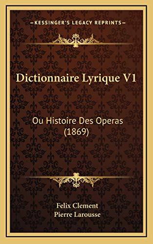 9781168282750: Dictionnaire Lyrique V1: Ou Histoire Des Operas (1869) (French Edition)