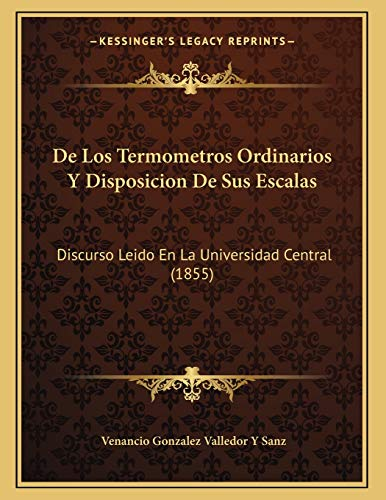 9781168285454: De Los Termometros Ordinarios Y Disposicion De Sus Escalas: Discurso Leido En La Universidad Central (1855) (Spanish Edition)