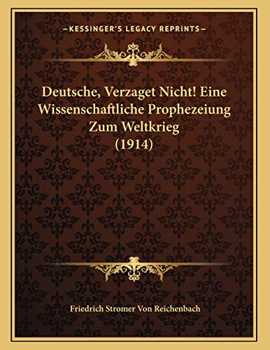 9781168285553: Deutsche, Verzaget Nicht! Eine Wissenschaftliche Prophezeiung Zum Weltkrieg (1914) (German Edition)