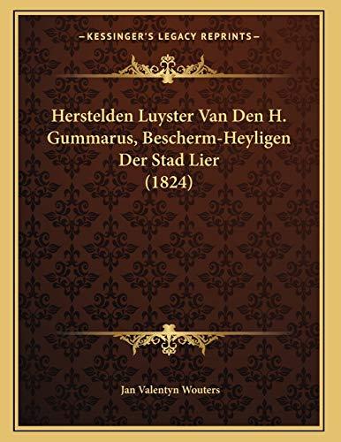 9781168289605: Herstelden Luyster Van Den H. Gummarus, Bescherm-Heyligen Der Stad Lier (1824) (Dutch Edition)