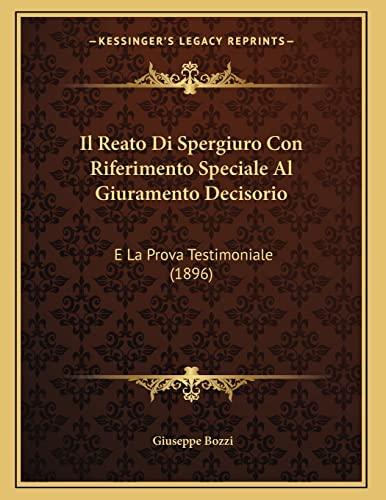 9781168291028: Il Reato Di Spergiuro Con Riferimento Speciale Al Giuramento Decisorio: E La Prova Testimoniale (1896)