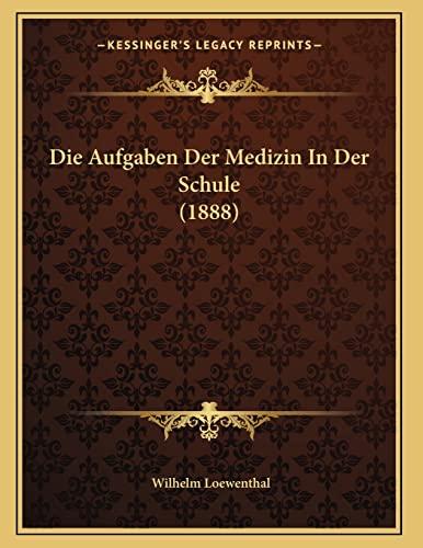 9781168295491: Die Aufgaben Der Medizin in Der Schule (1888)