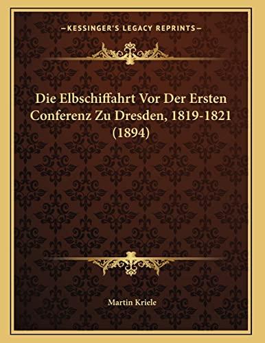 9781168297648: Die Elbschiffahrt VOR Der Ersten Conferenz Zu Dresden, 1819-1821 (1894)