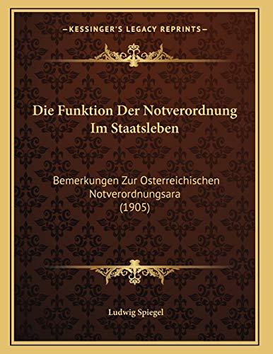 9781168299444: Die Funktion Der Notverordnung Im Staatsleben: Bemerkungen Zur Osterreichischen Notverordnungsara (1905) (German Edition)