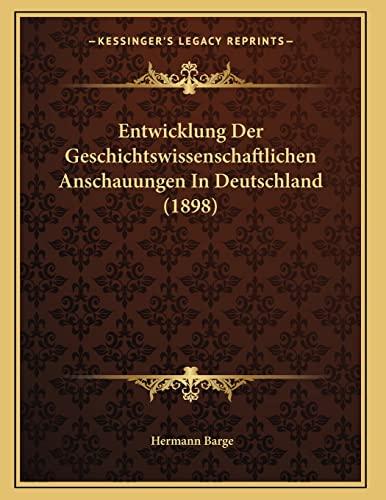 9781168300195: Entwicklung Der Geschichtswissenschaftlichen Anschauungen In Deutschland (1898) (German Edition)