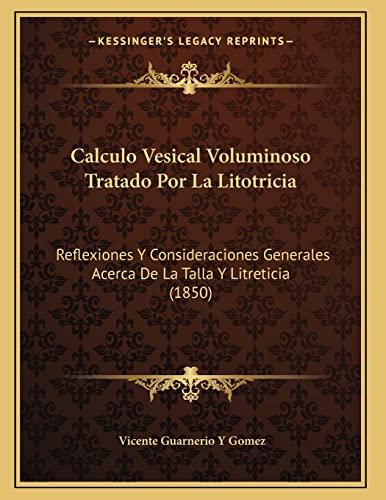 9781168302236: Calculo Vesical Voluminoso Tratado Por La Litotricia: Reflexiones y Consideraciones Generales Acerca de La Talla y Litreticia (1850)