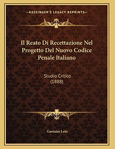 9781168303998: Il Reato Di Recettazione Nel Progetto Del Nuovo Codice Penale Italiano: Studio Critico (1888) (Italian Edition)