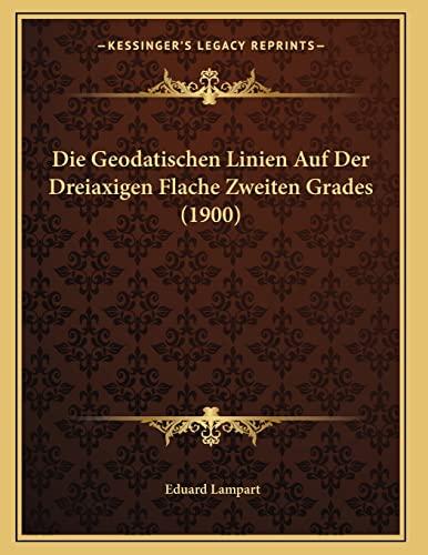 9781168306395: Die Geodatischen Linien Auf Der Dreiaxigen Flache Zweiten Grades (1900) (German Edition)