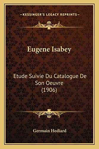 9781168310651: Eugene Isabey: Etude Suivie Du Catalogue De Son Oeuvre (1906) (French Edition)