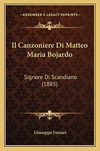 9781168310842: Il Canzoniere Di Matteo Maria Bojardo: Signore Di Scandiano (1885) (Italian Edition)