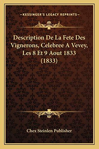 9781168312686: Description De La Fete Des Vignerons, Celebree A Vevey, Les 8 Et 9 Aout 1833 (1833) (French Edition)