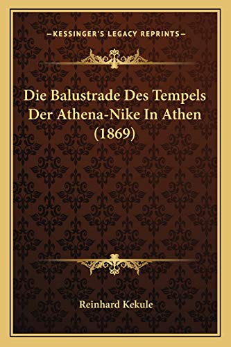 Die Balustrade Des Tempels Der Athena-Nike In Athen 9781168314598 This scarce antiquarian book is a facsimile reprint of the original. Due to its age, it may contain imperfections such as marks, notations, marginalia and flawed pages. Because we believe this work is culturally important, we have made it available as part of our commitment for protecting, preserving, and promoting the world's literature in affordable, high quality, modern editions that are true to the original work.