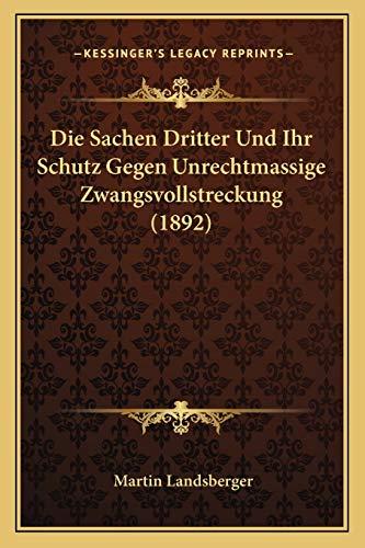 9781168315038: Die Sachen Dritter Und Ihr Schutz Gegen Unrechtmassige Zwangsvollstreckung (1892) (German Edition)