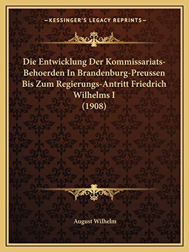 9781168319418: Die Entwicklung Der Kommissariats-Behoerden In Brandenburg-Preussen Bis Zum Regierungs-Antritt Friedrich Wilhelms I (1908) (German Edition)
