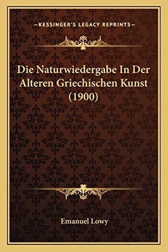 9781168321237: Die Naturwiedergabe In Der Alteren Griechischen Kunst (1900) (German Edition)