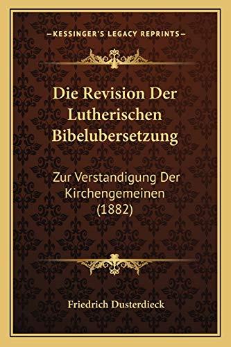 9781168321336: Die Revision Der Lutherischen Bibelubersetzung: Zur Verstandigung Der Kirchengemeinen (1882) (German Edition)