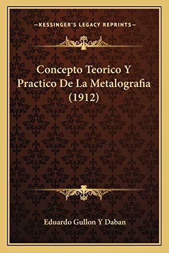 9781168321862: Concepto Teorico y Practico de La Metalografia (1912)