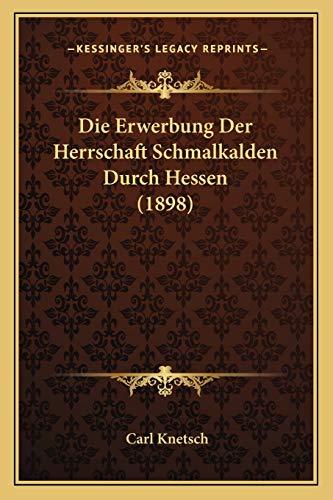 9781168322753: Die Erwerbung Der Herrschaft Schmalkalden Durch Hessen (1898)