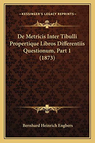 9781168325617: De Metricis Inter Tibulli Propertique Libros Differentiis Questionum, Part 1 (1873) (Latin Edition)