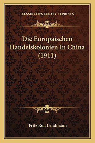 9781168326027: Die Europaischen Handelskolonien In China (1911) (German Edition)