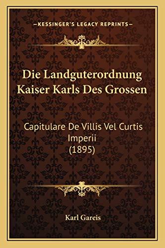 9781168326195: Die Landguterordnung Kaiser Karls Des Grossen: Capitulare de Villis Vel Curtis Imperii (1895)