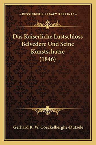 9781168327079: Das Kaiserliche Lustschloss Belvedere Und Seine Kunstschatze (1846) (German Edition)
