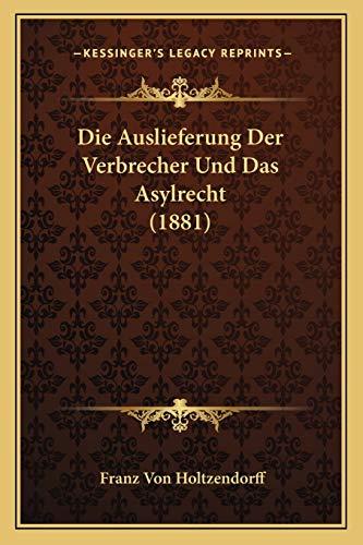 9781168328670: Die Auslieferung Der Verbrecher Und Das Asylrecht (1881)
