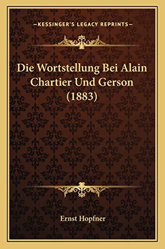 9781168329479: Die Wortstellung Bei Alain Chartier Und Gerson (1883)