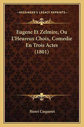9781168335814: Eugene Et Zelmire, Ou L'Heureux Choix, Comedie En Trois Actes (1801) (French Edition)