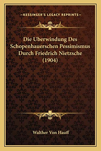 9781168339294: Die Berwindung Des Schopenhauerschen Pessimismus Durch Friedrich Nietzsche (1904)