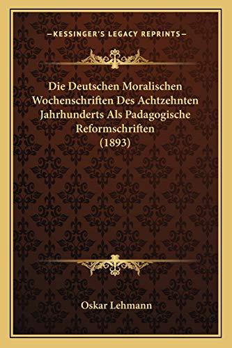 9781168339454: Die Deutschen Moralischen Wochenschriften Des Achtzehnten Jahrhunderts Als Padagogische Reformschriften (1893) (German Edition)