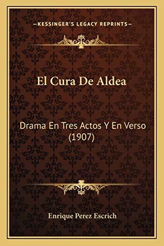 9781168343086: El Cura De Aldea: Drama En Tres Actos Y En Verso (1907) (Spanish Edition)
