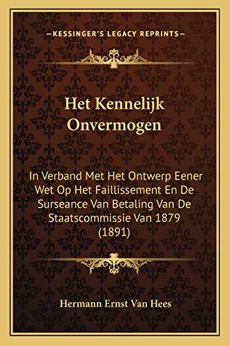 9781168343246: Het Kennelijk Onvermogen: In Verband Met Het Ontwerp Eener Wet Op Het Faillissement En De Surseance Van Betaling Van De Staatscommissie Van 1879 (1891) (Dutch Edition)