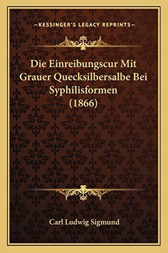 9781168345080: Die Einreibungscur Mit Grauer Quecksilbersalbe Bei Syphilisformen (1866)