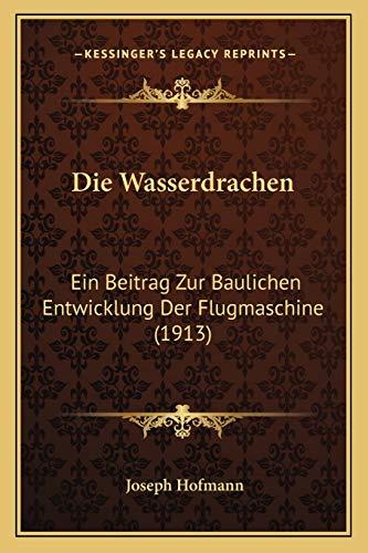 9781168348630: Die Wasserdrachen: Ein Beitrag Zur Baulichen Entwicklung Der Flugmaschine (1913)