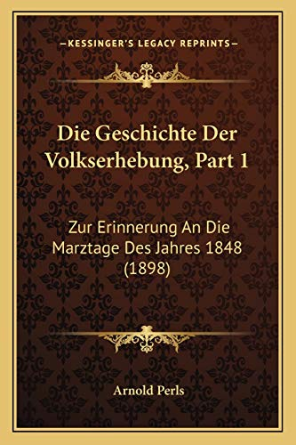 9781168349507: Die Geschichte Der Volkserhebung, Part 1: Zur Erinnerung an Die Marztage Des Jahres 1848 (1898)