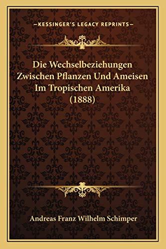 9781168349927: Die Wechselbeziehungen Zwischen Pflanzen Und Ameisen Im Tropischen Amerika (1888) (German Edition)