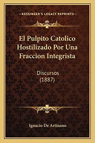 9781168350039: El Pulpito Catolico Hostilizado Por Una Fraccion Integrista: Discursos (1887)