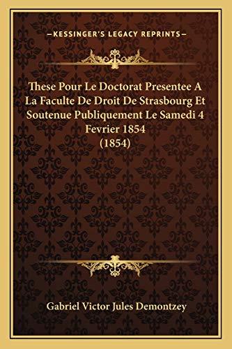 9781168350305: These Pour Le Doctorat Presentee A La Faculte De Droit De Strasbourg Et Soutenue Publiquement Le Samedi 4 Fevrier 1854 (1854) (French Edition)