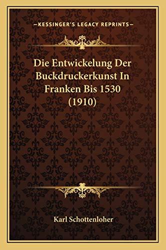 9781168352156: Die Entwickelung Der Buckdruckerkunst in Franken Bis 1530 (1910)